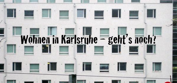 Wohnen in Karlsruhe – geht's noch?